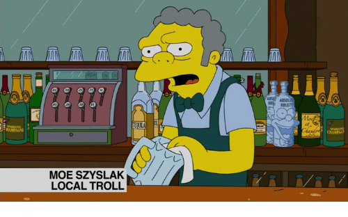Memes, Moe., and 🤖: MOE SZYSLAK  LOCAL TROLL  ABS ABSOLUT  KR KRUSTY  Mng  CHAMPAG