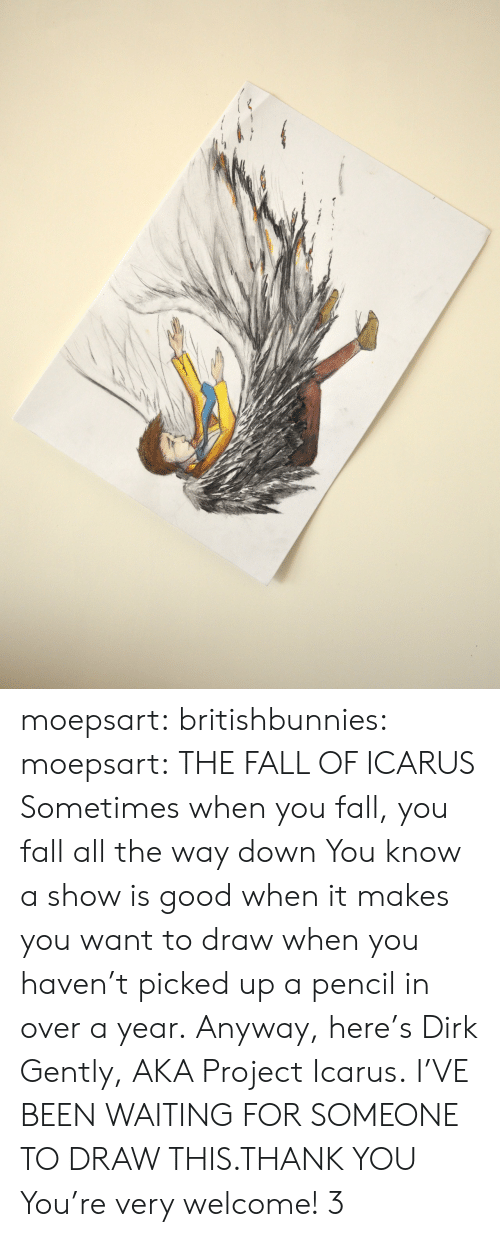 Fall, Target, and Tumblr: moepsart: britishbunnies:  moepsart:  THE FALL OF ICARUS Sometimes when you fall, you fall all the way down  You know a show is good when it makes you want to draw when you haven't picked up a pencil in over a year. Anyway, here's Dirk Gently, AKA Project Icarus.  I'VE BEEN WAITING FOR SOMEONE TO DRAW THIS.THANK YOU  You're very welcome! 3