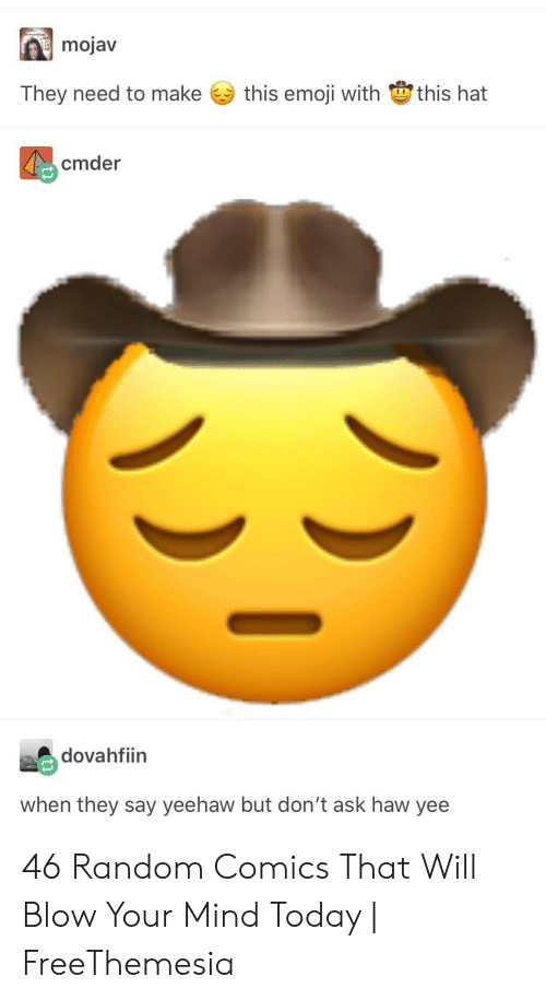 yeehaw: mojav  this emoji with this hat  They need to make  cmder  dovahfiin  when they say yeehaw but don't ask haw yee 46 Random Comics That Will Blow Your Mind Today | FreeThemesia