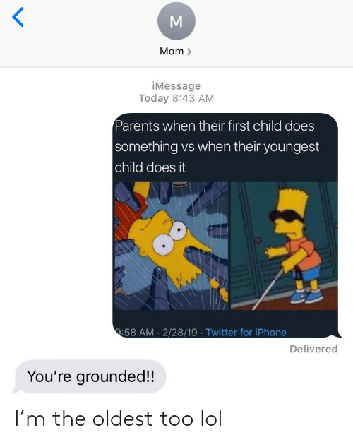 grounded: Mom >  iMessage  Today 8:43 AM  Parents when their first child does  something vs when their youngest  child does it  :58 AM 2/28/19 Twitter for iPhone  Delivered  You're grounded!! I'm the oldest too lol