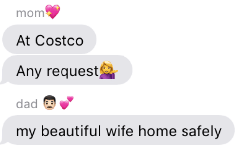 Costco: mom  At Costco  Any request  dad  my beautiful wife home safely