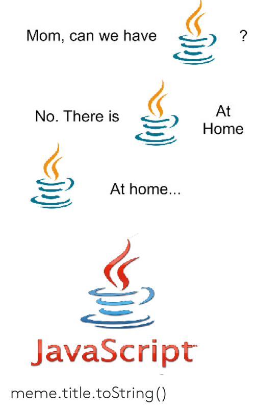 AT-AT: Mom, can we have  No. There is ) Home  At  At home..  JavaScript meme.title.toString()