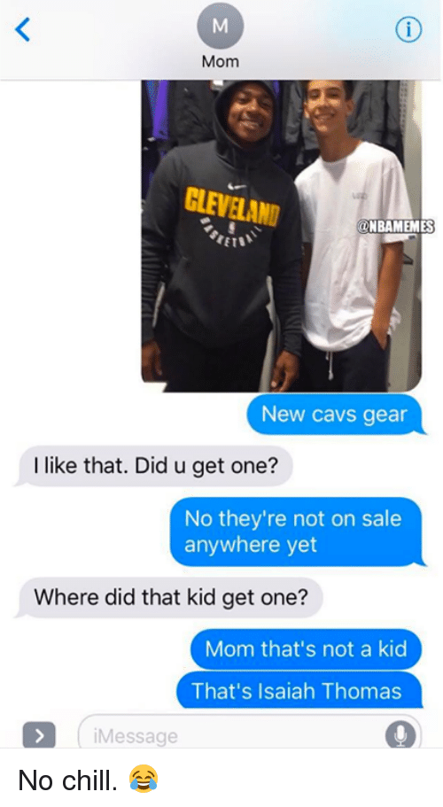 Aing: Mom  CLEVELAND  ONBAMEMES  New cavs gear  I like that. Did u get one?  No they're not on sale  anywhere yet  Where did that kid get one?  Mom that's not a kid  That's Isaiah Thomas  iMessage  9 No chill. 😂
