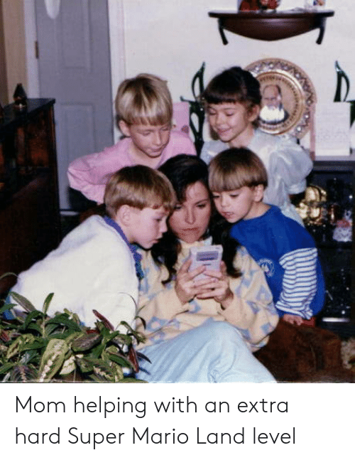 Super Mario, Mario, and Mom: Mom helping with an extra hard Super Mario Land level