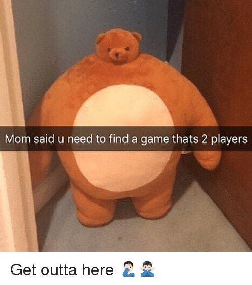 Memes, Game, and Outta: Mom said u need to find a game thats 2 players Get outta here 🤦🏻♂️🙅🏻♂️