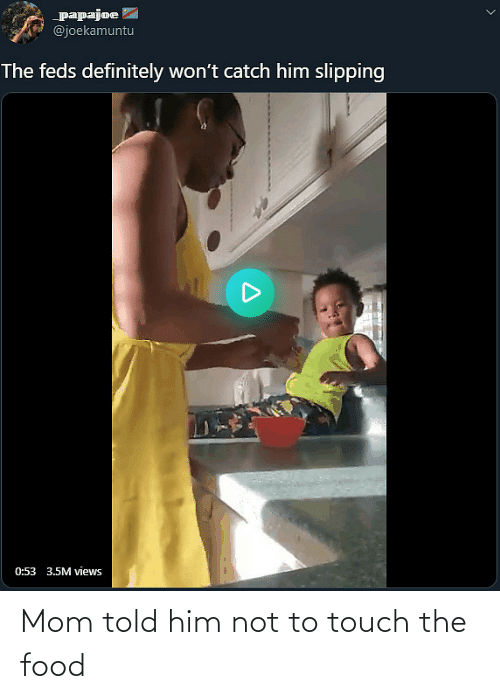 touch: Mom told him not to touch the food