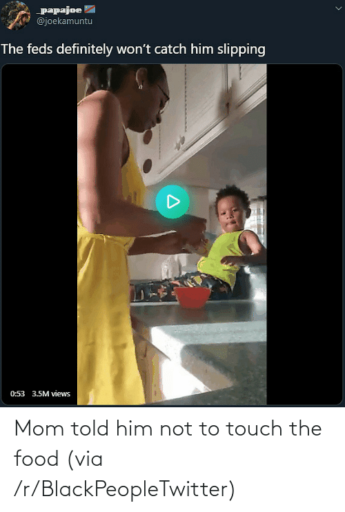 touch: Mom told him not to touch the food (via /r/BlackPeopleTwitter)