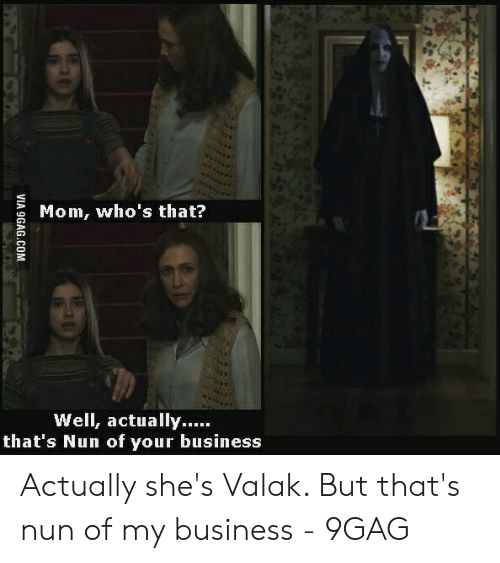 Nun Memes: Mom, who's that?  that's Nun of your business Actually she's Valak. But that's nun of my business - 9GAG
