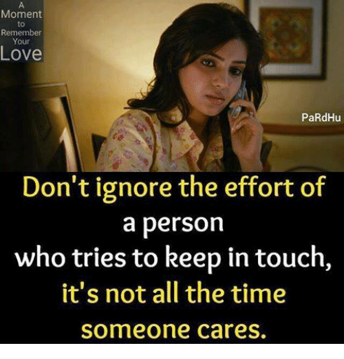 Keep In Touch: Moment  to  Remember  Your  Love  PaRdHu  Don't ignore the effort of  a person  who tries to keep in touch,  it's not all the time  someone cares
