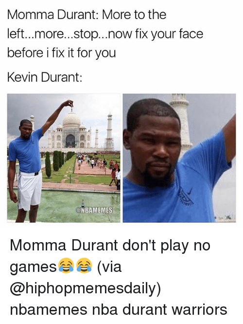 No Games: Momma Durant: More to the  left...more...stop...now fix your face  before i fix it for you  Kevin Durant:  ONBAMEMES Momma Durant don't play no games😂😂 (via @hiphopmemesdaily) nbamemes nba durant warriors