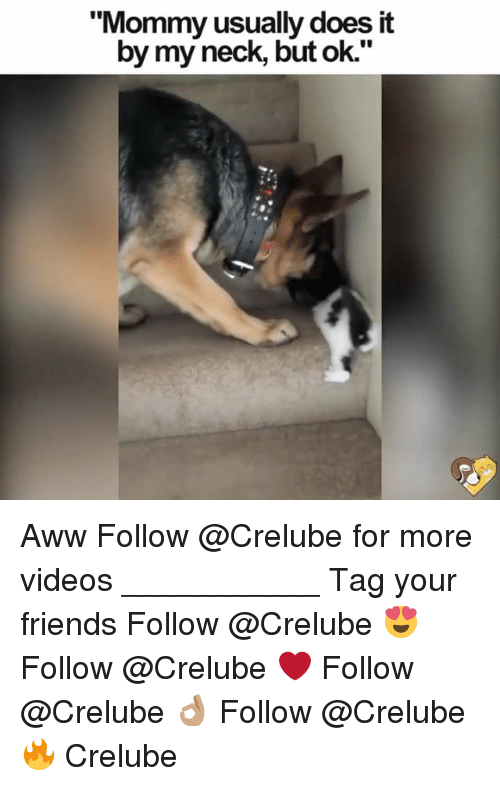 "necking: ""Mommy usually does it  by my neck, but ok."" Aww Follow @Crelube for more videos ___________ Tag your friends Follow @Crelube 😍 Follow @Crelube ❤ Follow @Crelube 👌🏽 Follow @Crelube 🔥 Crelube"