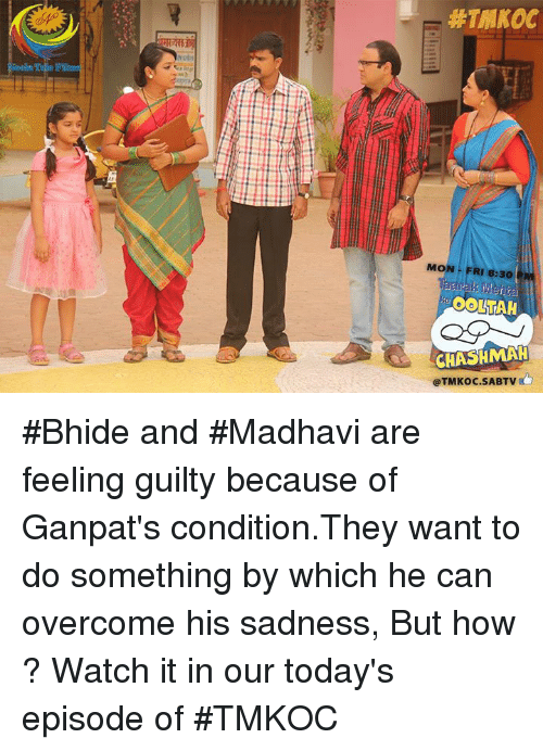 overcomer: MON FRI 8:30 PM  aarak Menta  OOLIHAH  CHASHMAH  @TMKOC.SABTV #Bhide and #Madhavi are feeling guilty because of Ganpat's condition.They want to do something by which he can overcome his sadness, But how ? Watch it in our today's episode of #TMKOC