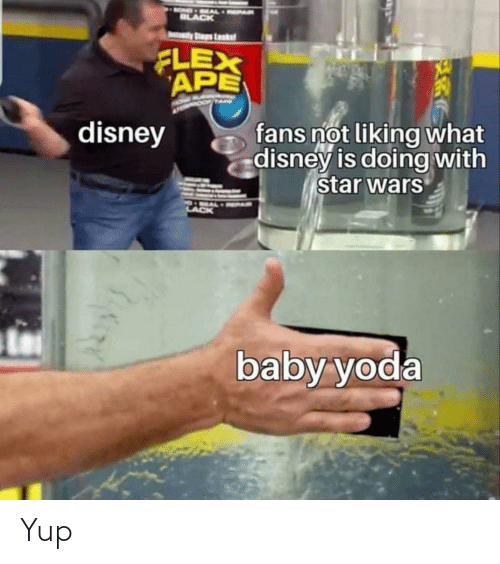 Liking: MOND - AAAL PAR  BLACK  IAatady Shaps Laskst  FLEX  APE  fans not liking what  disney is doing with  star wars  disney  baby yoda Yup