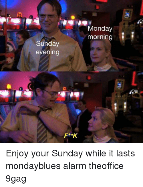 9gag, Memes, and Alarm: Monday  morning  Sunday  evening Enjoy your Sunday while it lasts mondayblues alarm theoffice 9gag