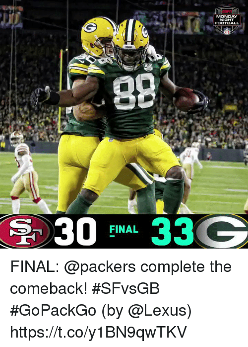 Football, Lexus, and Memes: MONDAY  NIGHT  FOOTBALL  30 33 G  FINAL FINAL: @packers complete the comeback! #SFvsGB #GoPackGo  (by @Lexus) https://t.co/y1BN9qwTKV