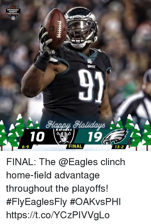 ders: MONDAY  NIGHT  FOOTBALL  MFL  9)  DERS  1019  6-9  FINAL  13-2 FINAL: The @Eagles clinch home-field advantage throughout the playoffs! #FlyEaglesFly  #OAKvsPHI https://t.co/YCzPIVVgLo