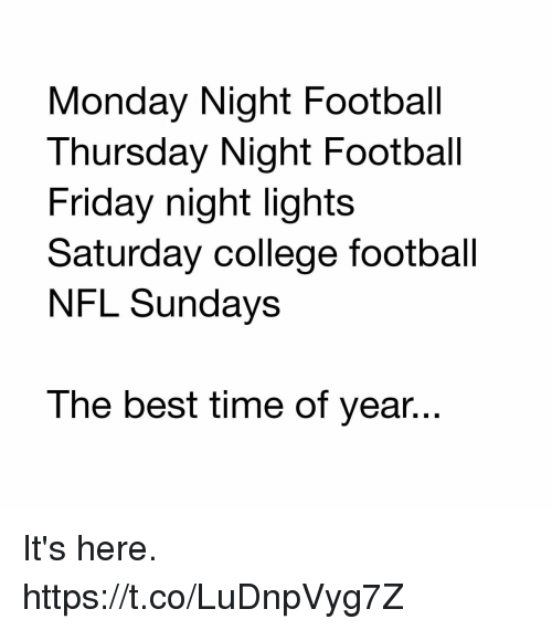 College, College Football, and Football: Monday Night Football  Thursday Night Football  Friday night lights  Saturday college football  NFL Sundays  The best time of year... It's here. https://t.co/LuDnpVyg7Z