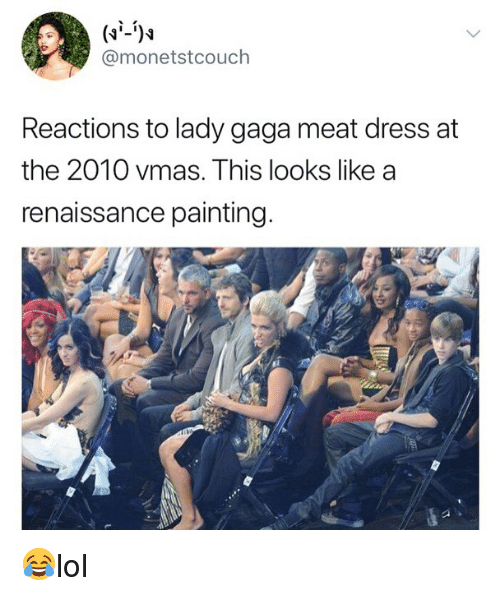 Renaissance Painting: @monetstcouch  Reactions to lady gaga meat dress at  the 2010 vmas. This looks like a  renaissance painting 😂lol