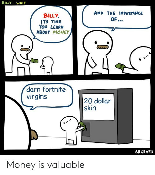 Money: Money is valuable