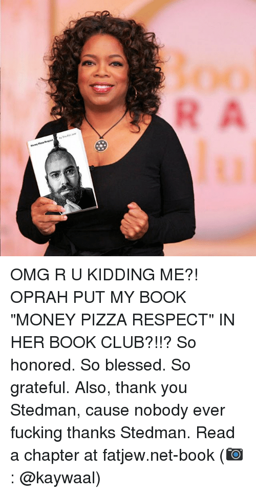 "Book Club: Money Pizza Respect by The Fat Jets  A OMG R U KIDDING ME?! OPRAH PUT MY BOOK ""MONEY PIZZA RESPECT"" IN HER BOOK CLUB?!!? So honored. So blessed. So grateful. Also, thank you Stedman, cause nobody ever fucking thanks Stedman. Read a chapter at fatjew.net-book (📷: @kaywaal)"