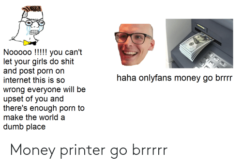 Money: Money printer go brrrrr