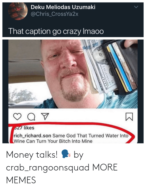 crab: Money talks! 🗣 by crab_rangoonsquad MORE MEMES