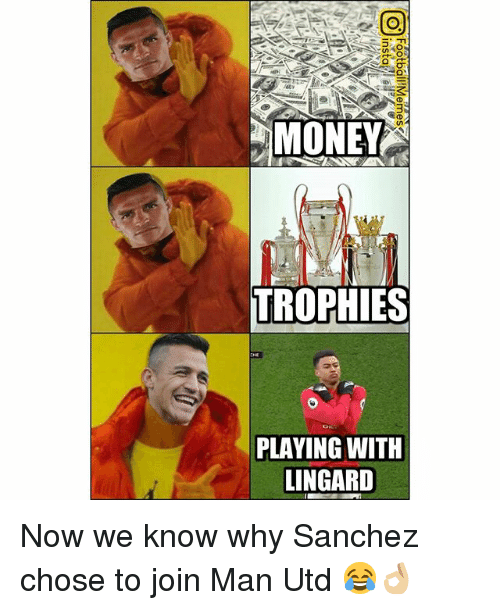 Memes, Money, and 🤖: MONEY  TROPHIES  PLAVING WITH  LINGARD Now we know why Sanchez chose to join Man Utd 😂👌🏼