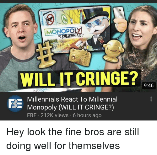 Millennial Monopoly: MONOPOLY  LS.  FOR  WILL IT CRINGE?  9:46  -Millennials React To Millennial  - Monopoly (WILL IT CRINGE?)  FBE 212K views 6 hours ago