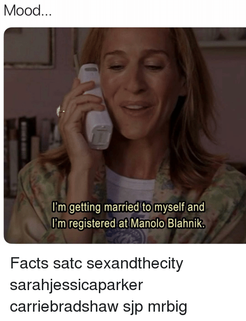 Facts, Memes, and Mood: Mood  im getting married to myself and  I'm registered at Manolo Blahnik Facts satc sexandthecity sarahjessicaparker carriebradshaw sjp mrbig
