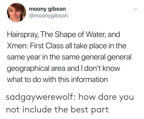 xmen: moony gibson  @moonygibson  Hairspray, The Shape of Water, and  Xmen: First Class all take place in the  same year in the same general general  geographical area and I don't knoW  what to do with this information sadgaywerewolf:  how dare you not include the best part