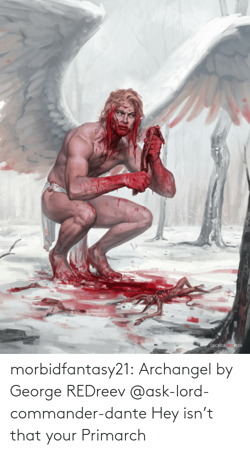 lord: morbidfantasy21:  Archangel by George REDreev     @ask-lord-commander-dante Hey isn't that your Primarch