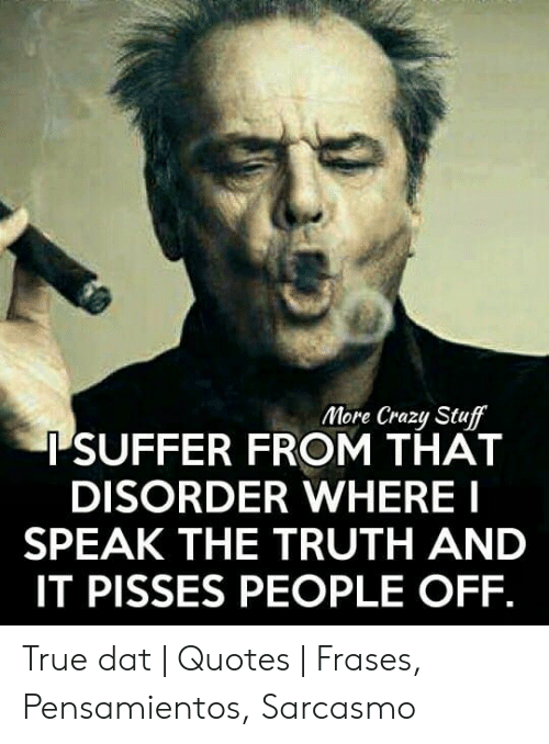 More Crazy Stuff TSUFFER FROM THAT DISORDER WHERE I SPEAK ...