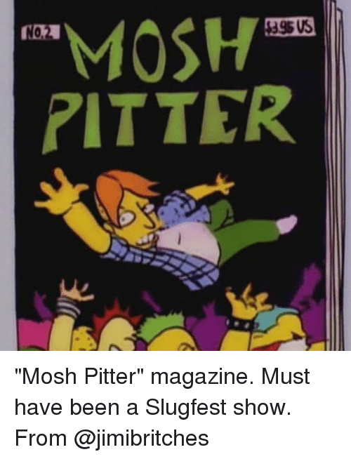 """Moshs: MOSH  NOM  RITTER """"Mosh Pitter"""" magazine. Must have been a Slugfest show. From @jimibritches"""