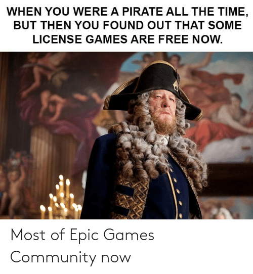epic: Most of Epic Games Community now