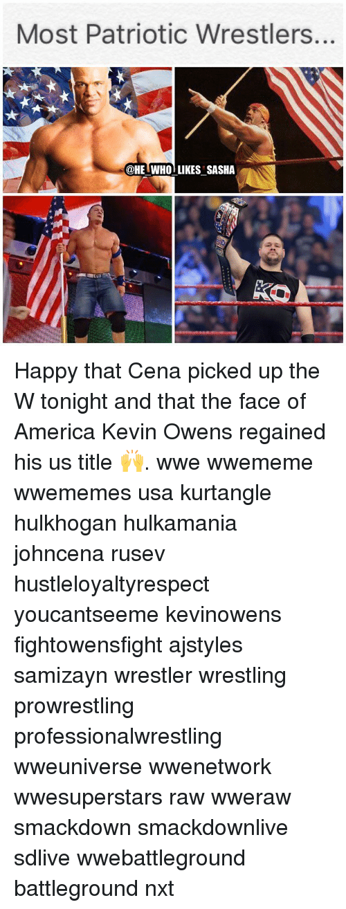 prowrestling: Most Patriotic Wrestlers.  @HE WHO LIKES SASHA Happy that Cena picked up the W tonight and that the face of America Kevin Owens regained his us title 🙌. wwe wwememe wwememes usa kurtangle hulkhogan hulkamania johncena rusev hustleloyaltyrespect youcantseeme kevinowens fightowensfight ajstyles samizayn wrestler wrestling prowrestling professionalwrestling wweuniverse wwenetwork wwesuperstars raw wweraw smackdown smackdownlive sdlive wwebattleground battleground nxt