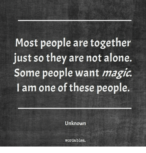 Magicant: Most people are together  just so they are not alone.  Some people want magic  I am one of these people.  Unknown  wordables.