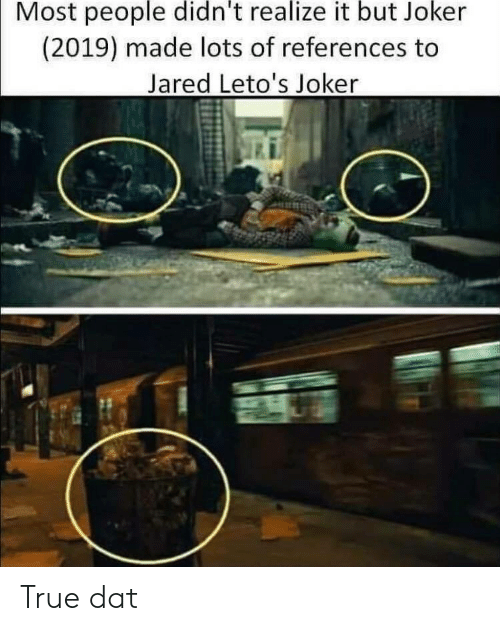 lots: Most people didn't realize it but Joker  (2019) made lots of references to  Jared Leto's Joker True dat