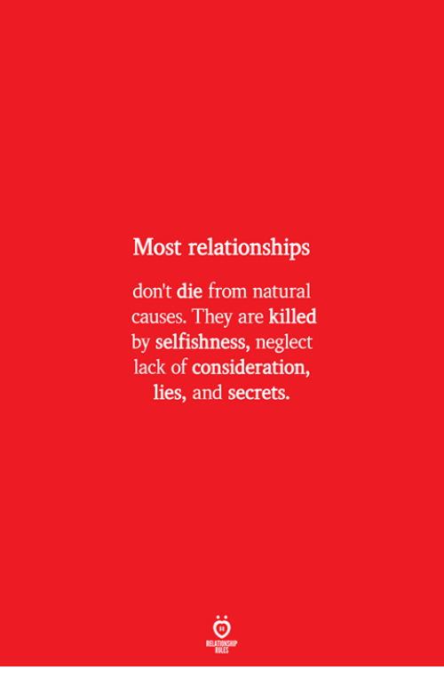 Relationships, Selfishness, and Secrets: Most relationships  don't die from natural  causes. They are killed  by selfishness, neglect  lack of consideration,  lies, and secrets.  ELATIONSW  ILES