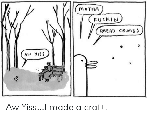 Bread, Craft, and Made: MOTHA  FUCKIN  BREAD CRUMB S  Aw YISS Aw Yiss…I made a craft!