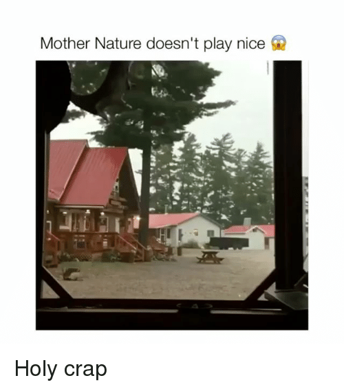 Crapping: Mother Nature doesn't play nice Holy crap