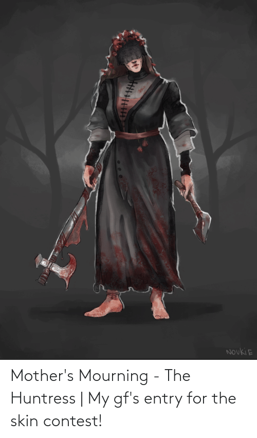Mothers: Mother's Mourning - The Huntress   My gf's entry for the skin contest!