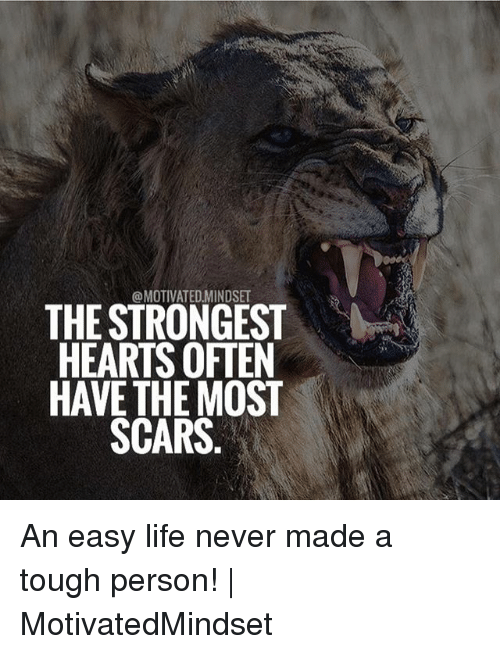 Oftenly: @MOTIVATED.MINDSE  THE STRONGEST  HEARTS OFTEN  HAVE THE MOST  SCARS An easy life never made a tough person! | MotivatedMindset