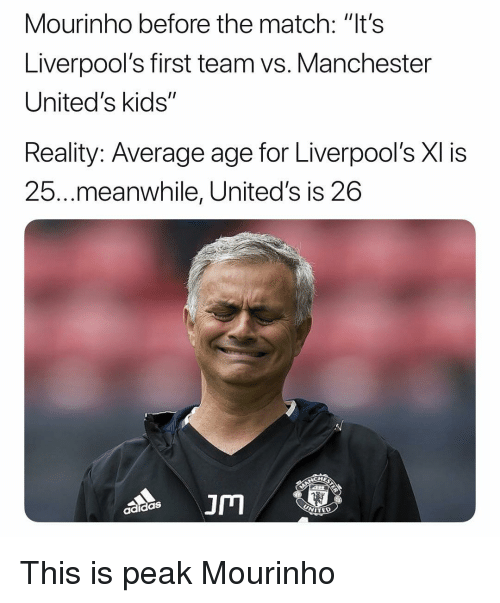 "Soccer, Sports, and Kids: Mourinho before the match: ""t's  Liverpool's first team vs. Manchester  United's kids""  Reality: Average age for Liverpool's XI is  25...meanwhile, United's is 26  JM This is peak Mourinho"