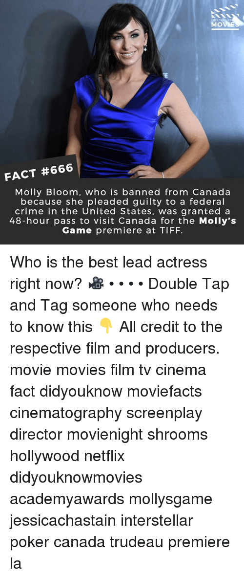 shrooms: MOVE  FACT #666  Molly Bloom, who is banned from Canada  because she pleaded guilty to a federal  crime in the United States, was granted a  48-hour pass to visit Canada for the Molly's  Game premiere at TIFF Who is the best lead actress right now? 🎥 • • • • Double Tap and Tag someone who needs to know this 👇 All credit to the respective film and producers. movie movies film tv cinema fact didyouknow moviefacts cinematography screenplay director movienight shrooms hollywood netflix didyouknowmovies academyawards mollysgame jessicachastain interstellar poker canada trudeau premiere la