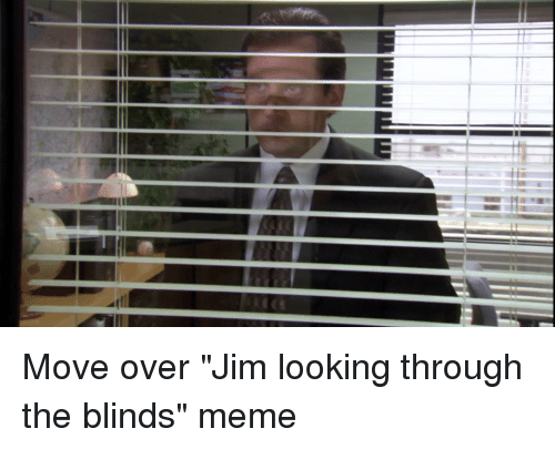 25 Best Memes About Looking Through The Blinds Looking