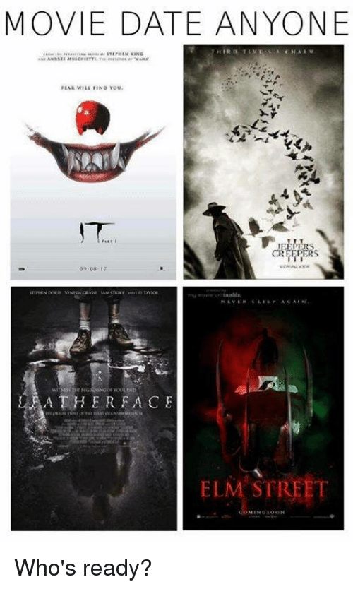 Memes, Soon..., and Date: MOVIE DATE ANYONE  FEAR WILL IIND You.  LEATHER FACE  ELM STREET  MING SOON Who's ready?