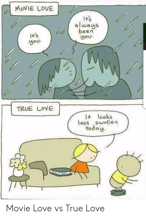 its you: MOVIE LOVE  Tt's  alwags  been  It's  you  you.  TRUE LOVE  I looks  less swollen  today Movie Love vs True Love
