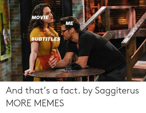 Subtitles: MOVIE  ME  SUBTITLES And that's a fact. by Saggiterus MORE MEMES