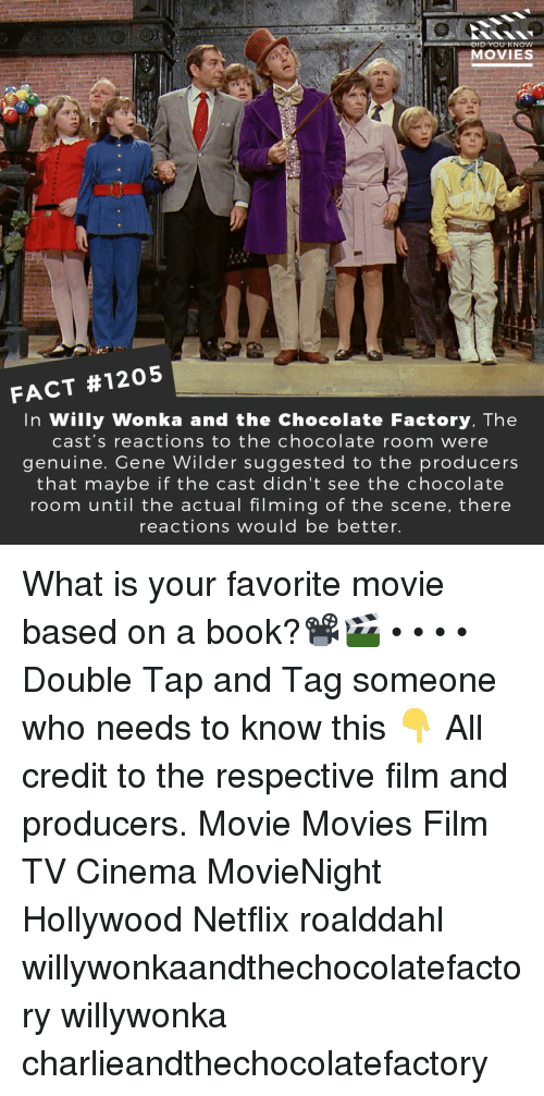 Memes, Movies, and Netflix: MOVIES  FACT #1205  In Willy Wonka and the Chocolate Factory, The  cast's reactions to the chocolate room were  genuine. Gene Wilder suggested to the producers  that maybe if the cast didn't see the chocolate  room until the actual filming of the scene, there  reactions would be better. What is your favorite movie based on a book?📽️🎬 • • • • Double Tap and Tag someone who needs to know this 👇 All credit to the respective film and producers. Movie Movies Film TV Cinema MovieNight Hollywood Netflix roalddahl willywonkaandthechocolatefactory willywonka charlieandthechocolatefactory