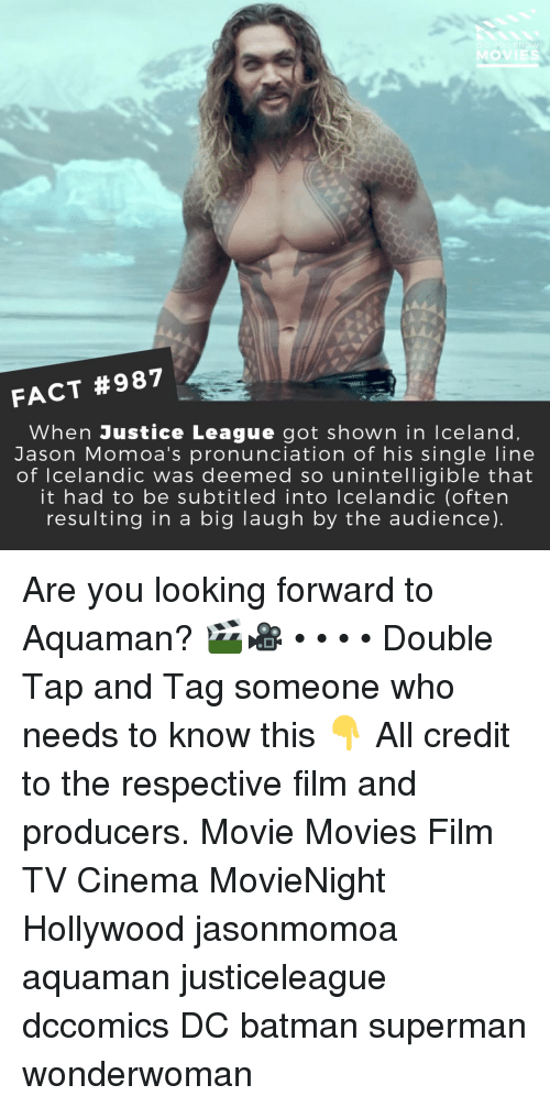 Batman, Memes, and Movies: MOVIES  FACT #987  When Justice League got shown in Iceland  Jason Momoa's pronunciation of his single line  of lcelandic was deemed so unintelligible that  it had to be subtitled into lcelandic (often  resulting in a big laugh by the audience) Are you looking forward to Aquaman? 🎬🎥 • • • • Double Tap and Tag someone who needs to know this 👇 All credit to the respective film and producers. Movie Movies Film TV Cinema MovieNight Hollywood jasonmomoa aquaman justiceleague dccomics DC batman superman wonderwoman